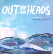 Out of Our Heads: The Music of Kooman & Dimond