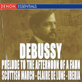Debussy: Prelude to the Afternoon of a Faun; Scottish March; Claire de Lune; Iberia