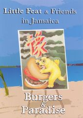 Little Feat and Friends in Jamaica: Burgers and Paradise [DVD]
