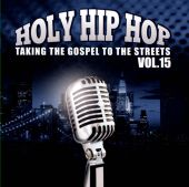 Holy Hip Hop, Vol. 15: Taking the Gospel To the Streets