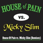 House of Pain vs. Micky Slim Remixes