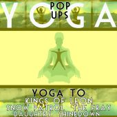 Yoga to the Kings of Leon, Daughtry, Snow Patrol, Shinedown and the Fray