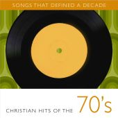 Songs That Defined A Decade: Volume 1 Christian Hits of the 70's