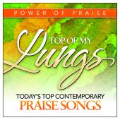 Top of My Lungs: Today's Top Contemporary Praise Songs