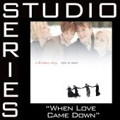 When Love Came Down [Studio Series Performance Track]
