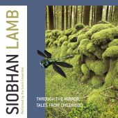 Siobhan Lamb: Through the Mirror; Tales from Childhood