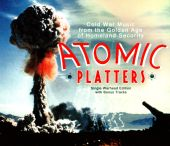Atomic Platters: Cold War Music from the Golden Age of Homeland Security [Single Warhead Edition]