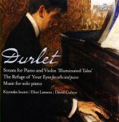 """Emmanuel Durlet: Sonata for Piano and Violin """"Illuminated Tales; The Refuge of Your Eyes; Music for solo piano"""
