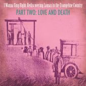 I wanna Sing Right : Rediscovering Lomax in the Evangeline Country, Love & Death, Pt. 2