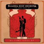 As Time Goes By: The Very Best of Pasadena Roof Orchestra