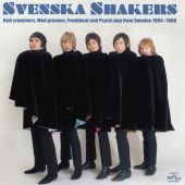 Svenska Shakers: R&B Crunchers, Mod Grooves, Freakbeat, and Psych Pop from Sweden 1964–1968
