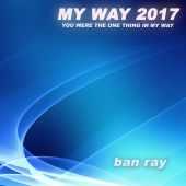 My Way 2017 (You Were the One Thing in My Way)