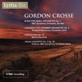Gordon Crosse: Elegy for Small Orchestra Op. 1; Concerto for Chamber Orchestra Op. 8; Concertino Op. 15; Violin Concerto No. 2 Op. 26