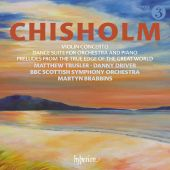 Chisolm: Violin Concerto; Dance Suite for Orchestra and Piano; Preludes from the True Edge of the Great World