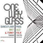 One Way Glass: Dancefloor Prog, Brit Jazz & Funky Folk 1968-1975