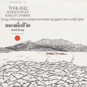 Thailand: Songs for Life (Songs of the Peasant, Student and Worker Struggle for Democratic Rights)