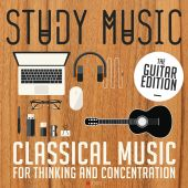 Study Music: Classical Music for Thinking and Concentration - The Guitar Edition