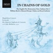 In Chains of Gold: The English Pre-Restoration Verse Anthem, Vol. 2 – William Byrd to Edmund Hooper, Psalms and Royal Anthems