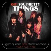 Oh! You Pretty Things: Glam Queens & Street Urchins 1970-1976