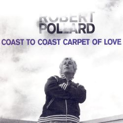 Robert Pollard - Coast to Coast Carpet of Love