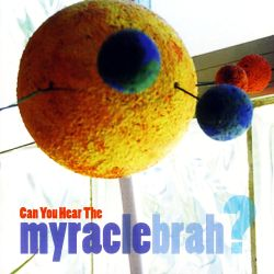 Can You Hear the Myracle Brah?