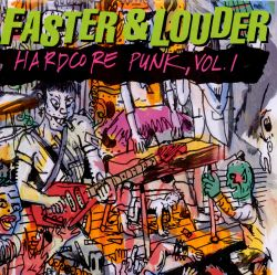 Faster & Louder: Hardcore Punk, Vol. 1