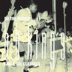B.B. King - Do the Boogie! B.B. King's Early '50s Classics