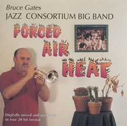 Bruce Gates Jazz Consortium Big Band - Forced Air Heat