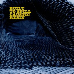 Built to Spill Caustic Resin