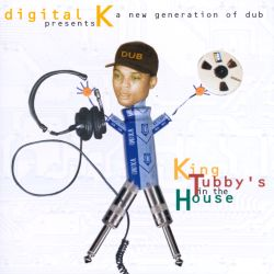 Digital K - King Tubby's in the House (New Generation of Dub)