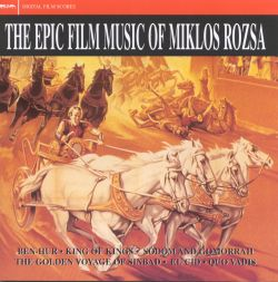 Miklós Rózsa - The Epic Film Music of Miklos Rozsa