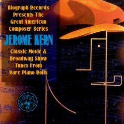 Jerome Kern - Classic Movie & Show Tunes from Rare Piano Rolls