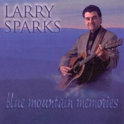 Larry Sparks - Blue Mountain Memories
