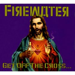 Firewater - Get Off the Cross, We Need the Wood for the Fire