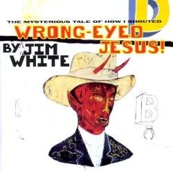 Wrong-Eyed Jesus! (The Mysterious Tale of How I Shouted)