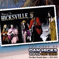 Dan Hicks & His Hot Licks - Return to Hicksville: The Best of Dan Hicks & His Hot Licks -- The Blue Thumb Years 197