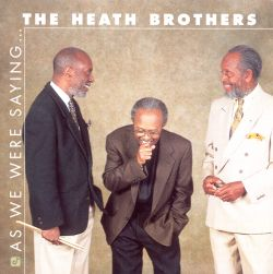Heath Brothers - As We Were Saying