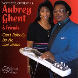 Aubrey Ghent - Can't Nobody Do Me Like Jesus: Sacred Steel, Vol. 4