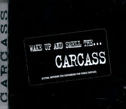 Wake Up and Smell the Carcass - Carcass   Songs