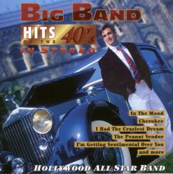 Hollywood All Stars - Big Band Hits of the 40's in Stereo