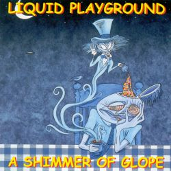 Liquid Playground - Shimmer of Glope