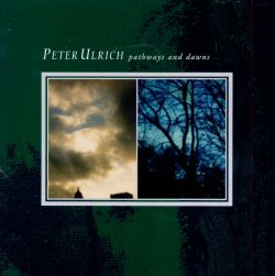 Peter Ulrich - Pathways and Dawns