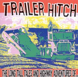 Trailer Hitch - Long Tall Tales and Highway Adventures of Trailer Hitch