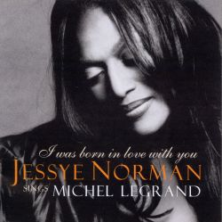 I Was Born in Love with You: Jessye Norman Sings Michel Legrand