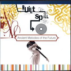 Ancient Melodies of the Future - Built to Spill   Songs