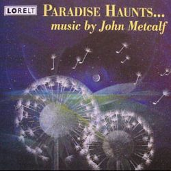 Paradise Haunts ...: Music by John Metcalf