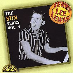 Jerry Lee Lewis - The Sun Years, Vol. 3