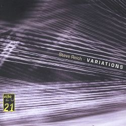Steve Reich: Variations, Six Pianos Etc.