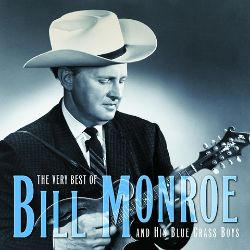 The Very Best of Bill Monroe and His Blue Grass Boys