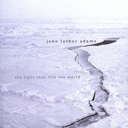 John Luther Adams: The Light that Fills the World
